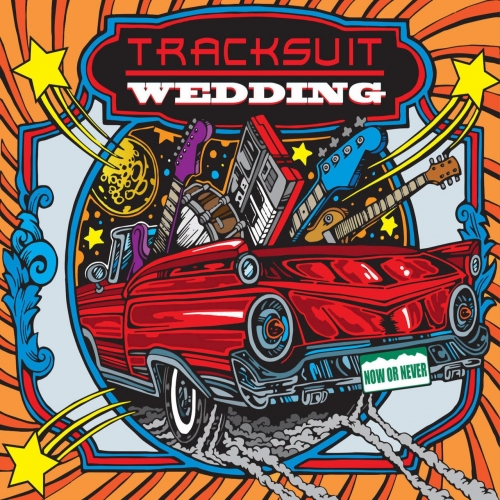 Tracksuit Wedding - Now or Never (2017)