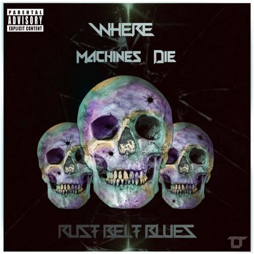 Where Machines Die - Rust Belt Blues (2017)