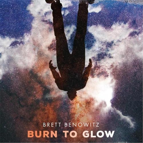 Brett Benowitz - Burn to Glow (2017)