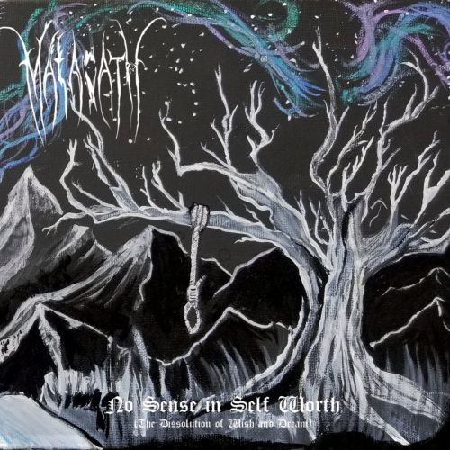 Malacath - No Sense in Self Worth (The Dissolution of Wish and Dream) (2017)