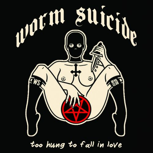 Worm Suicide - Too Hung to Fall in Love (2017)