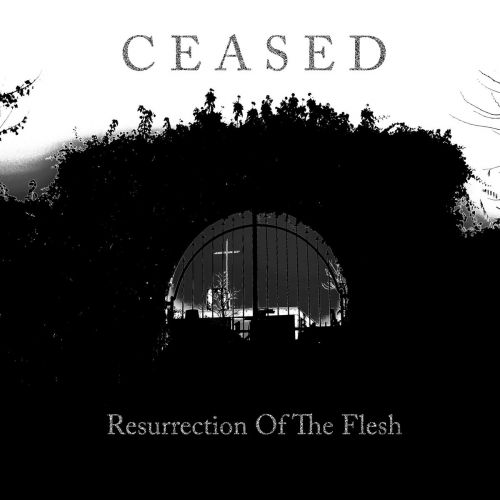 Ceased - Resurrection Of The Flesh (2017)