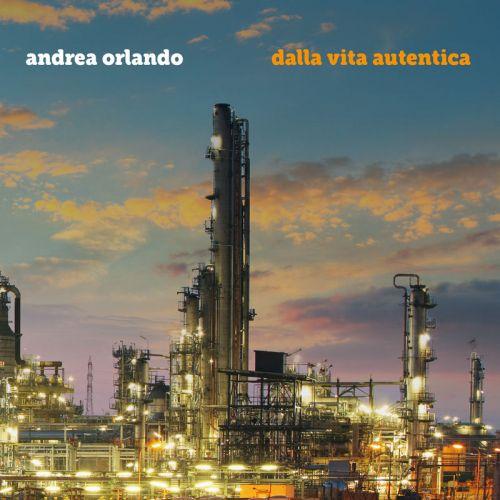 Andrea Orlando - Dalla Vita Autentica (2017)