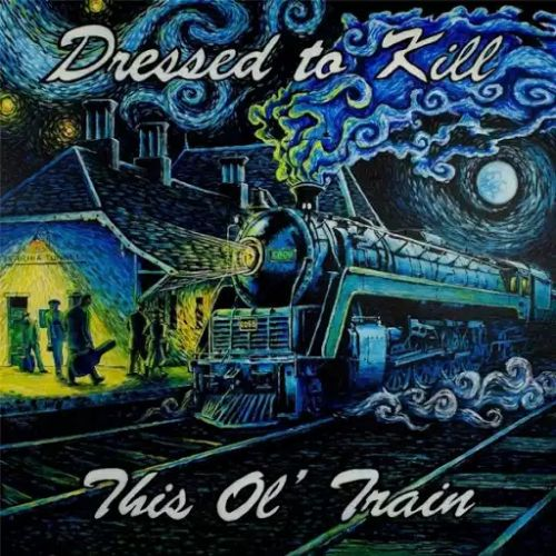 Dressed to Kill - This Ol' Train (2017)
