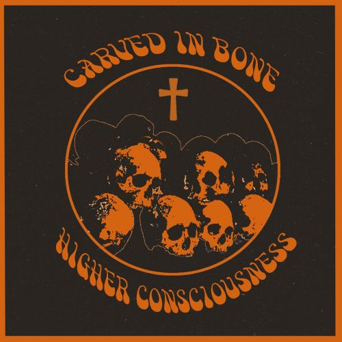 Carved In Bone - Higher Consciousness (2017)