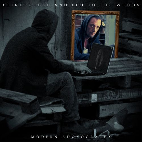 Blindfolded And Led To The Woods - Modern Adoxography (2017)