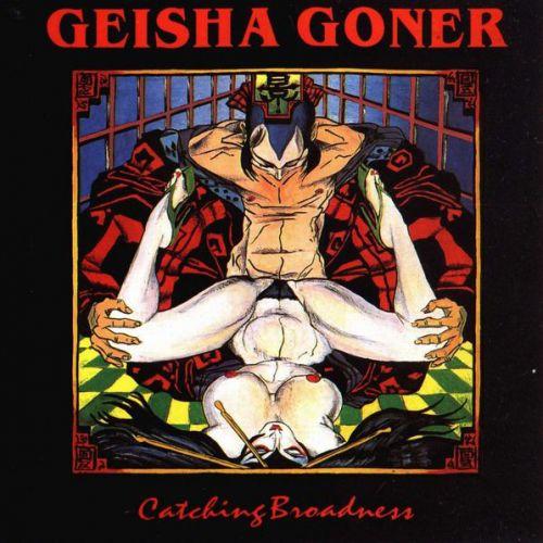 Geisha Goner - Catching Broadness (1992)