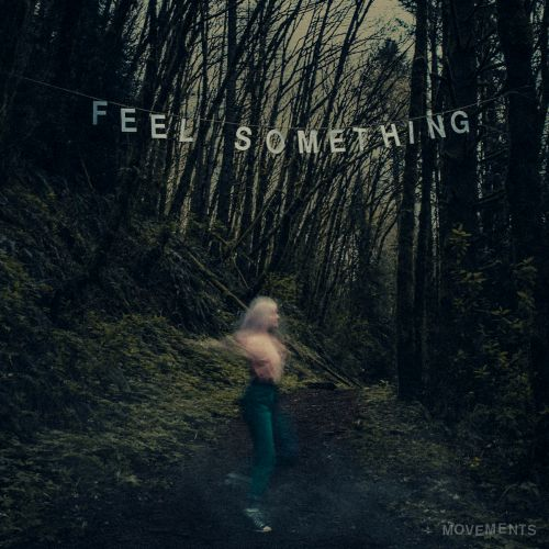Movements - Feel Something (2017)
