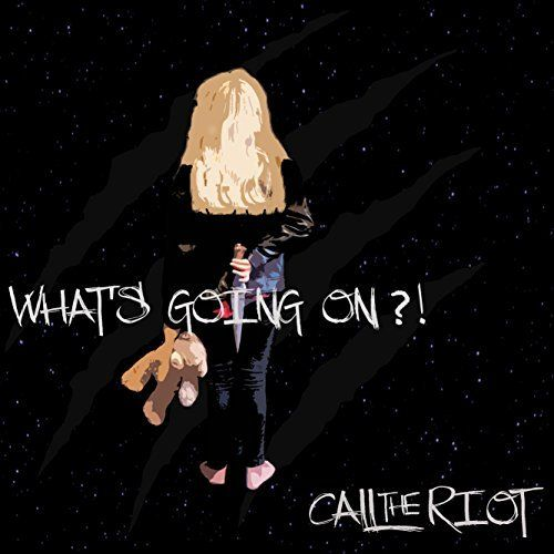 Call The Riot - What's Going On (2017)
