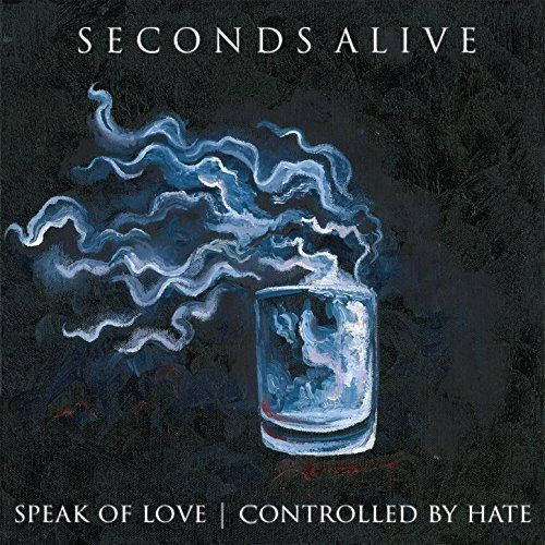 Seconds Alive - Speak of Love  Controlled by Hate [EP] (2017)