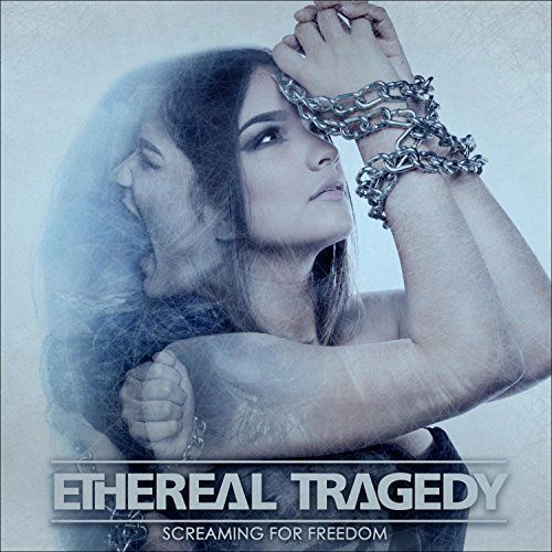 Ethereal Tragedy - Screaming for Freedom (2017)