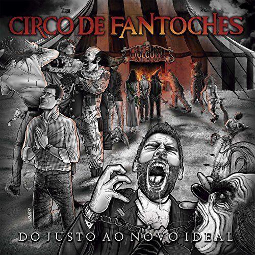 Circo de Fantoches - Do Justo Ao Novo Ideal (2017)