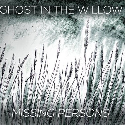 Ghost in the Willow - Missing Persons [EP] (2017)