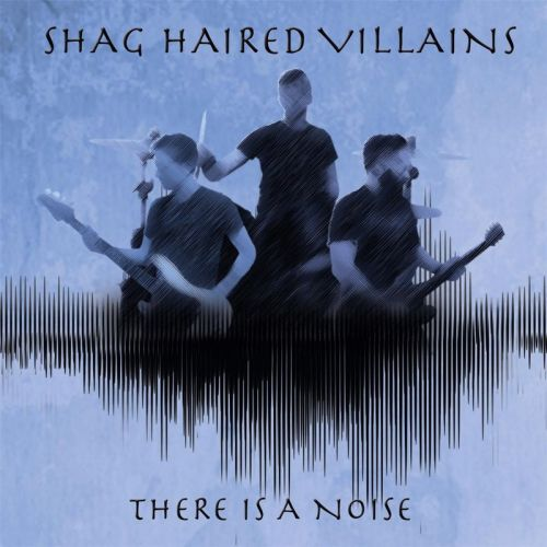 Shag Haired Villains - There Is A Noise (2017)