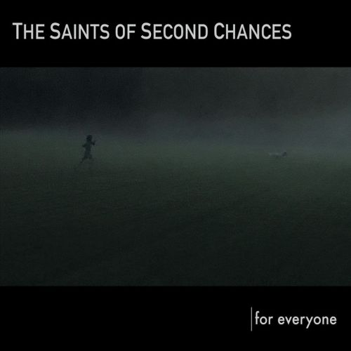 The Saints Of Second Chances - For Everyone (2017)