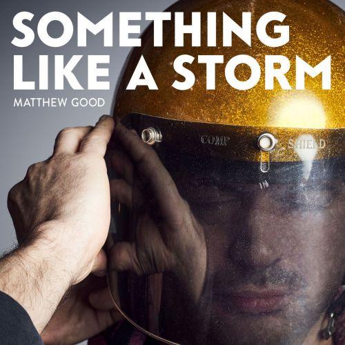 Matthew Good - Something Like A Storm (2017)