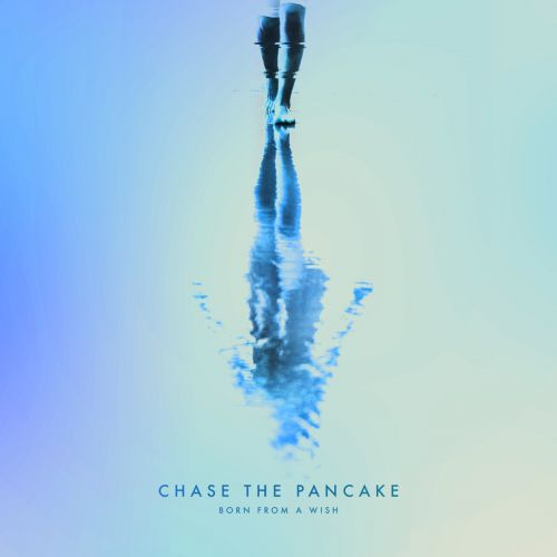 Chase The Pancake - Born From A Wish (2017)