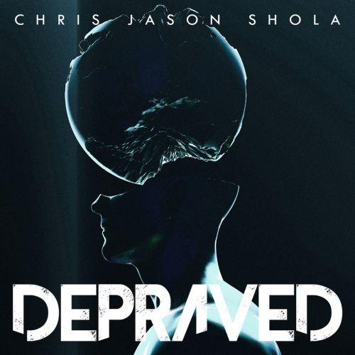 Chris Jason Shola - Depraved (2017)