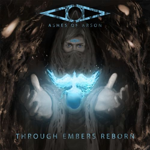 Ashes Of Arson - Through Embers Reborn (2017)