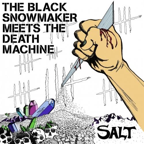 The Black Snowmaker Meets The Death Machine - Salt (2017)