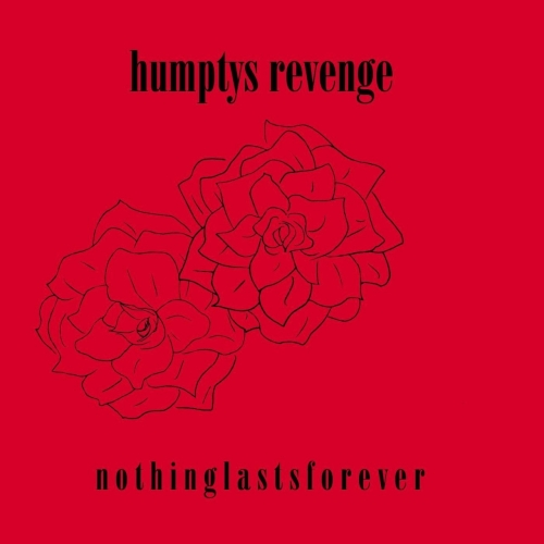 Humptys Revenge - Nothing Lasts Forever (2017)