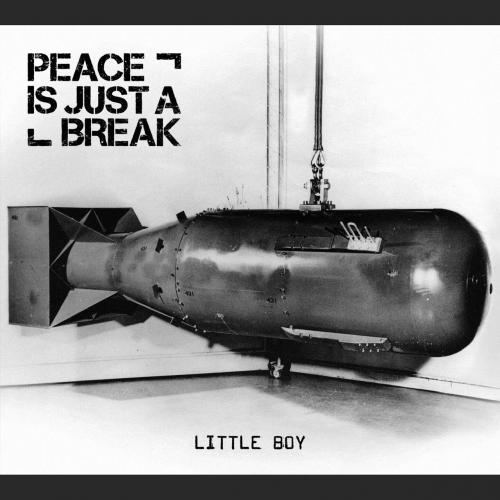 Peace Is Just a Break - Little Boy (2017)