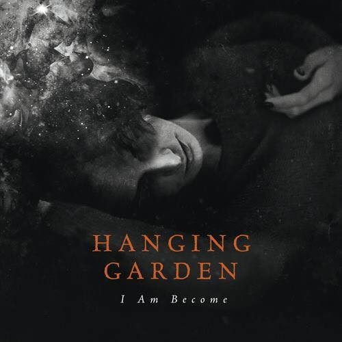 Hanging Garden - I Am Become (2017)