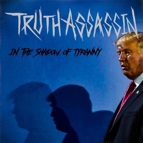 Truth Assassin - In the Shadow of Tyranny (2017)