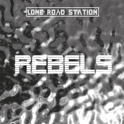 Lone Road Station - Rebels (2017)