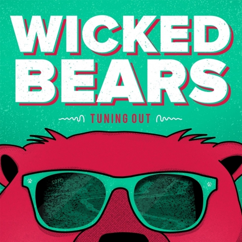 Wicked Bears - Tuning Out (2017)