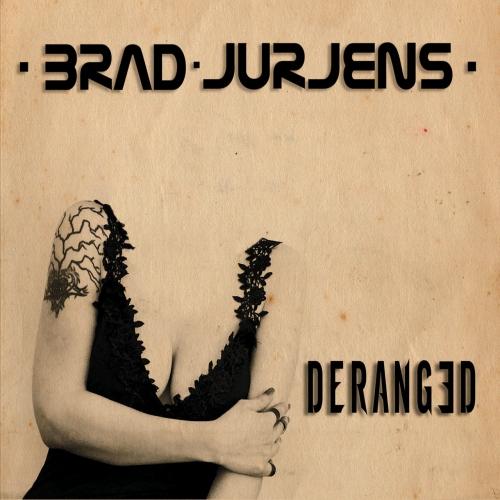 Brad Jurjens - Deranged (2017)