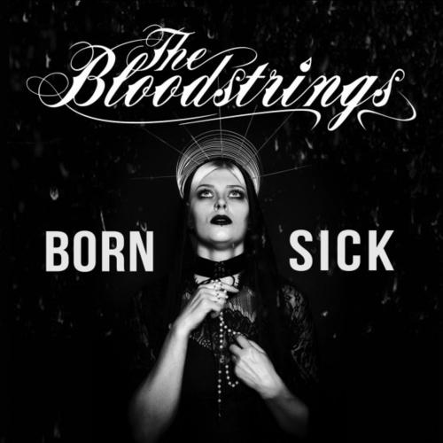 The Bloodstrings - Born Sick (2017)