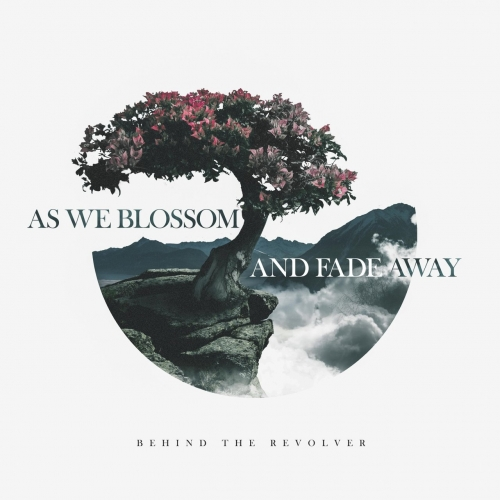 Behind the Revolver - As We Blossom and Fade Away (EP) (2017)
