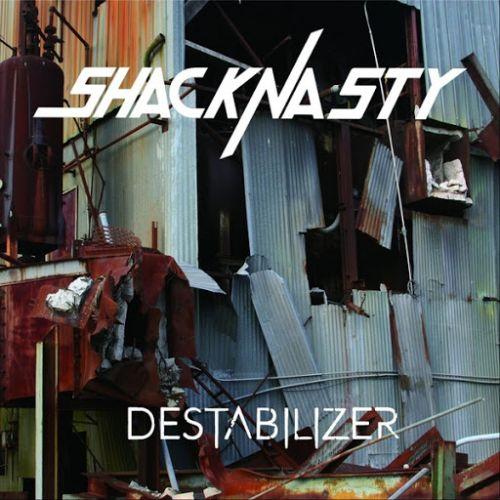 Shacknasty - Destabilizer (2017)