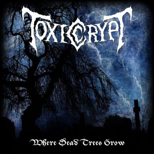 Toxic Crypt - Where Dead Trees Grow (2017)