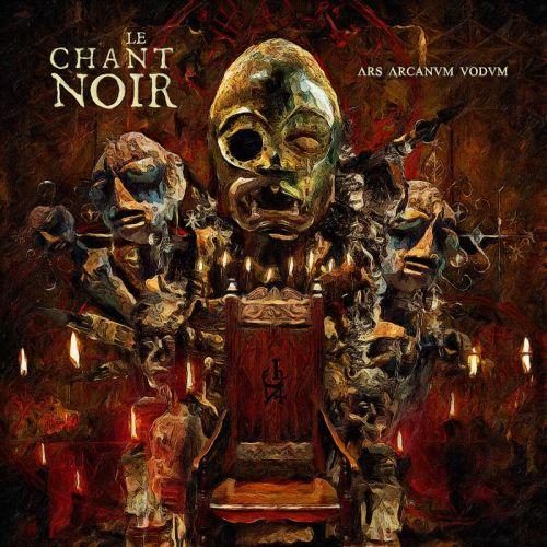 Le Chant Noir - Ars Arcanvm Vodvm (2017)