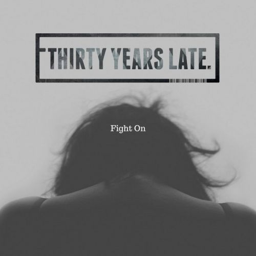 Thirty Years Late - Fight On (2017)