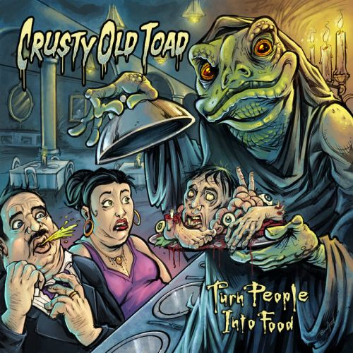 Crusty Old Toad - Turn People Into Food (2017)