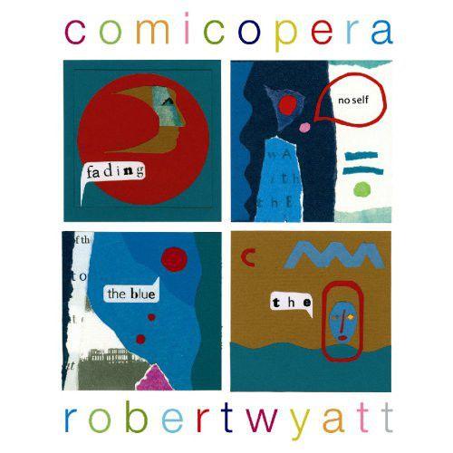 Robert Wyatt - Comicopera (2007)
