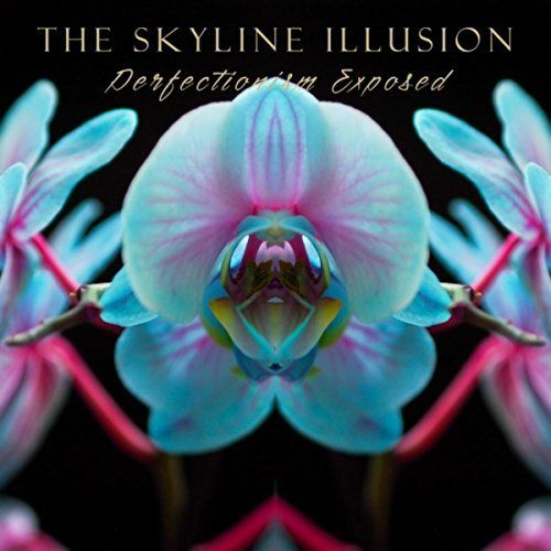 The Skyline Illusion - Perfectionism Exposed (2017)