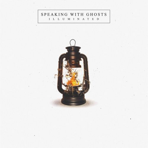 Speaking With Ghosts - Illuminated (2017)