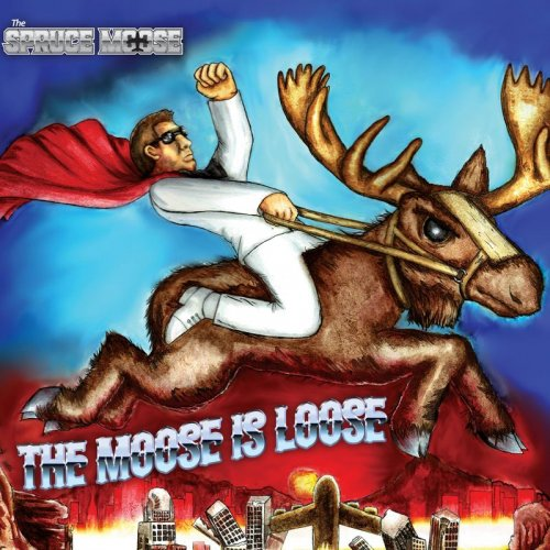 The Spruce Moose - The Moose Is Loose (2017)