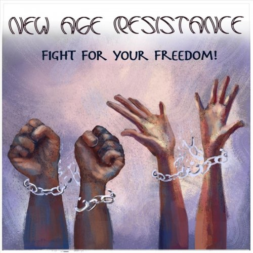 New Age Resistance - Fight For Your Freedom! (2017)