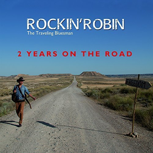 Rockin'Robin The Traveling Bluesman - 2 Years On The Road (2017)