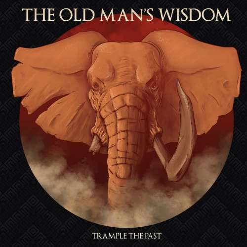 The Old Man's Wisdom - Trample the Past (2017)