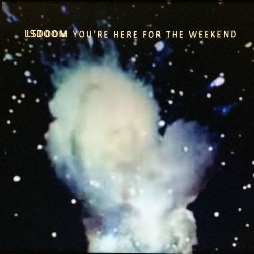 LSDOOM - You're Here For The Weekend (2017)