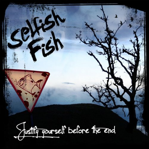 Selfish Fish - Justify Yourself Before The End (2017)