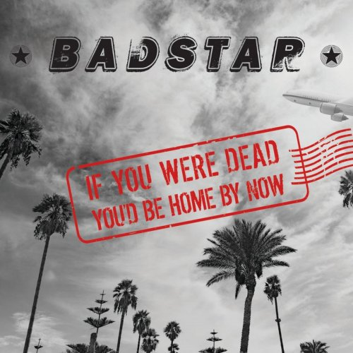 Badstar - If You Were Dead You'd Be Home By Now (2017)