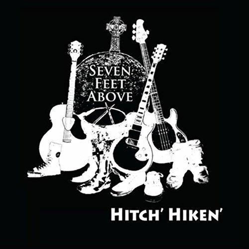 Seven Feet Above - Hitch' Hiken' (2017)