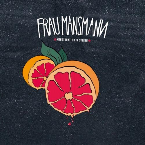 Frau Mansmann - Menstruation in Stereo (2017)